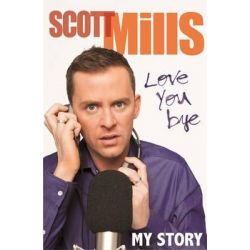 Love You Bye, My Story by Scott Mills, 9780751549928.