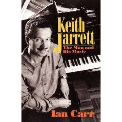 Keith Jarrett, The Man and His Music by Ian Carr, 9780306804786.
