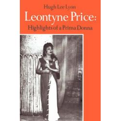 Leontyne Price, Highlights of a Prima Donna by Hugh Lee Lyon, 9780595874446.