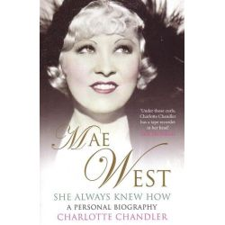 Mae West, She Always Knew How : A Personal Biography by Charlotte Chandler, 9781847396372.