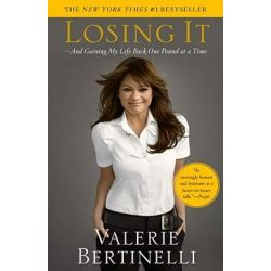 Losing It, And Gaining My Life Back One Pound at a Time by Valerie Bertinelli, 9781416569688.