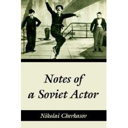 Notes of a Soviet Actor by Nikolai Cherkasov, 9781410214515.