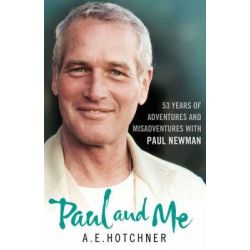 Paul and Me, 53 Years of Adventures and Misadventures with Paul Newman by A.E. Hotchner, 9781847377838.