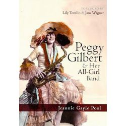 Peggy Gilbert and Her All-Girl Band by Jeannie Gayle Pool, 9780810861022.