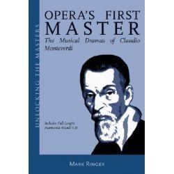 Opera's First Master, The Musical Dramas of Claudio Monteverdi by Mark Ringer, 9781574671100.