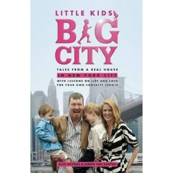 Little Kids, Big City, Tales from a Real House in New York City (with Lessons on Life and Love for Your Own Concrete Jungle) by Alex McCord, 9780982139226.