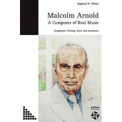Malcolm Arnold - A Composer of Real Music. Symphonic Writing, Style and Aesthetics by Raphael D Thoene, 9783937748061.