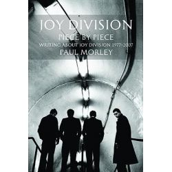 Joy Division : Piece by Piece : Writing about Joy Division 1977-2007, Piece by Piece : Writing about Joy Division 1977-2007 by Paul Morley, 9780859654043.