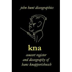 KNA, Concert Register and Discography of Hans Knappertsbusch, 1888-1965, Concert Register and Discography of Hans Knappertsbusch, 1888-1965. Second Edition. [2007]. by John Hunt, 9781901395228.