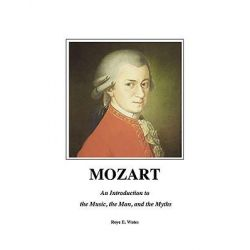 Mozart, An Introduction to the Music, the Man, and the Myths by Roye Wates, 9781574671896.