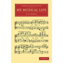 My Musical Life by H. R. Haweis, 9781108038652.