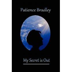 My Secret Is Out by Patience Bradley, 9781906755171.