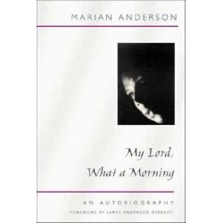 My Lord, What a Morning, an Autobiography by Marian Anderson, 9780252070532.