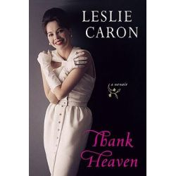 Thank Heaven, A Memoir by Leslie Caron, 9780452296626.