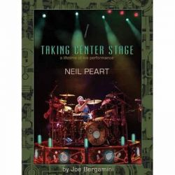Neil Peart: Taking Center Stage, A Lifetime of Live Performance by Joe Bergamini, 9781458494276.