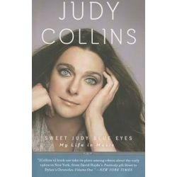 Sweet Judy Blue Eyes, My Life in Music by Judy Collins, 9780307717351.