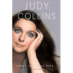 Sweet Judy Blue Eyes, My Life in Music by Judy Collins, 9780307717344.