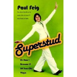 Superstud, Or How I Became a 24-Year-Old Virgin by Paul Feig, 9781400051755.