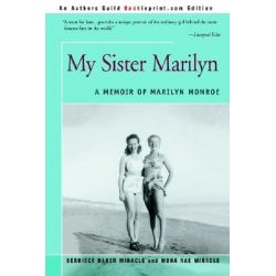 My Sister Marilyn, A Memoir of Marilyn Monroe by Bernice Baker Miracle, 9780595276714.