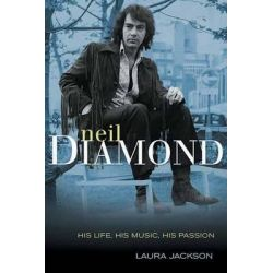 Neil Diamond, His Life, His Music, His Passion by Laura Jackson, 9781550227079.