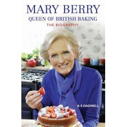Mary Berry - Queen of British Baking, The Biography by A. S Dagnell, 9781782194750.