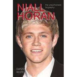 Niall Horan, The Unauthorized Biography by Danny White, 9781782431879.