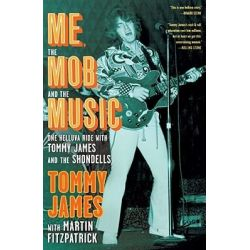 Me, the Mob, and the Music, One Helluva Ride with Tommy James & the Shondells by Tommy James, 9781439172889.