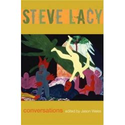 Steve Lacy, Conversations by Jason Weiss, 9780822338154.