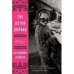 The Astor Orphan, A Memoir by Alexandra Aldrich, 9780062207951.