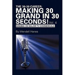 The 30-30 Career, Making 30 Grand in 30 Seconds! by Wendell Hanes, 9781452050997.