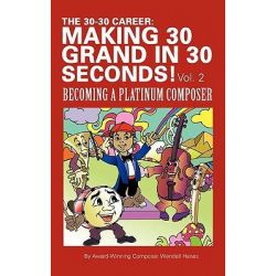 The 30-30 Career, Making 30 Grand in 30 Seconds! by Wendell Hanes, 9781452050959.