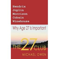The 27 Club, Why Age 27 Is Important by Professor Michael Owen, 9780473206840.