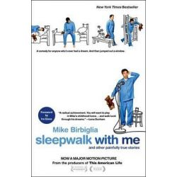 Sleepwalk with Me, And Other Painfully True Stories by Mike Birbiglia, 9781476705767.