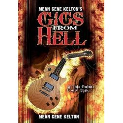 Mean Gene Kelton's Gigs from Hell, Over 25 Years of Hell in the Music Business. and Its All True. by Mean Gene Kelton, 9781453664780.