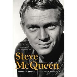 Steve McQueen, The Life and Legend of a Hollywood Icon by Marshall Terrill, 9781600783883.