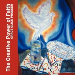 The Creative Power of Faith, Artistry and Observations by Grace Glick Prosser, 9781449732493.