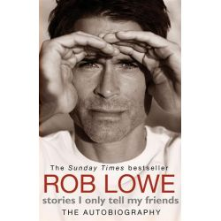 Stories I Only Tell My Friends, The Autobiography by Rob Lowe, 9780552164375.