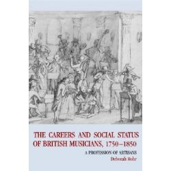 The Careers of British Musicians, 1750-1850 1750-1850, A Profession of Artisans by Deborah Rohr, 9780521580953.