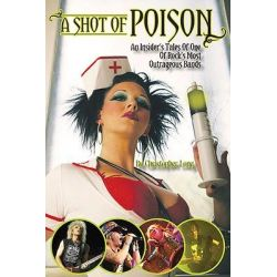 Shot of Poison, An Insider's Tales of One of Rock's Most Outrageous Bands by Christopher Long, 9781926592190.
