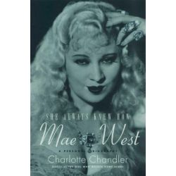 She Always Knew How : Mae West, a Personal Biography by Charlotte Chandler, 9781847375322.