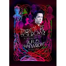 There Will Be Rainbows, A Biography of Rufus Wainwright by Kirk Lake, 9780752898384.