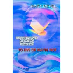 To Live or Maybe Not by Gary Revel, 9781466224049.