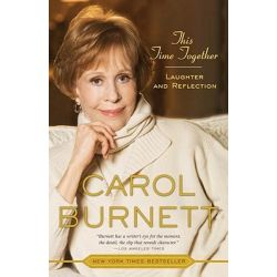 This Time Together, Laughter and Reflection by Carol Burnett, 9780307461193.