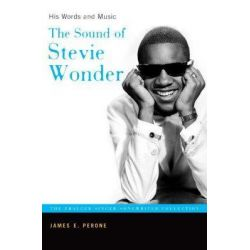 The Sound of Stevie Wonder, His Words and Music by James E. Perone, 9780275987237.