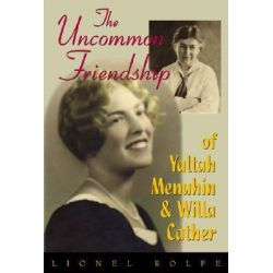 The Uncommon Friendship of Yaltah Menuhin and Willa Cather by Lionel Rolfe, 9781879395466.