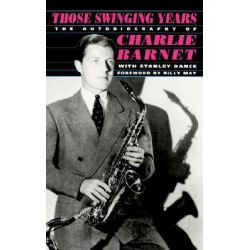 Those Swinging Years, Autobiography of Charlie Barnet by Charlie Barnet, 9780306804922.