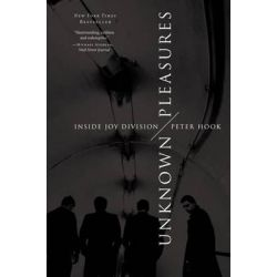 Unknown Pleasures, Inside Joy Division by Peter Hook, 9780062222572.