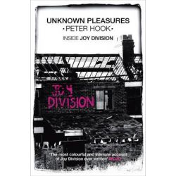 Unknown Pleasures, Inside Joy Division by Peter Hook, 9781849833608.