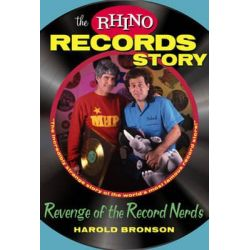 The Rhino Records Story, The Revenge of the Music Nerds by Harold Bronson, 9781590791288.