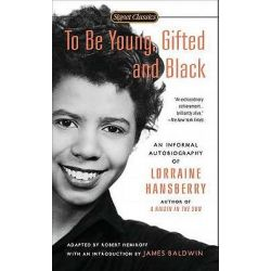 To Be Young, Gifted and Black, Lorraine Hansberry in Her Own Words by Lorraine Hansberry, 9780451531780.